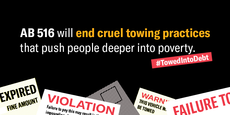 AB 516 will end cruel towing practices that push people deeper into poverty.