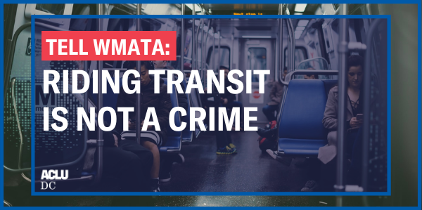 Tell WMATA: Riding Transit is Not a Crime Graphic
