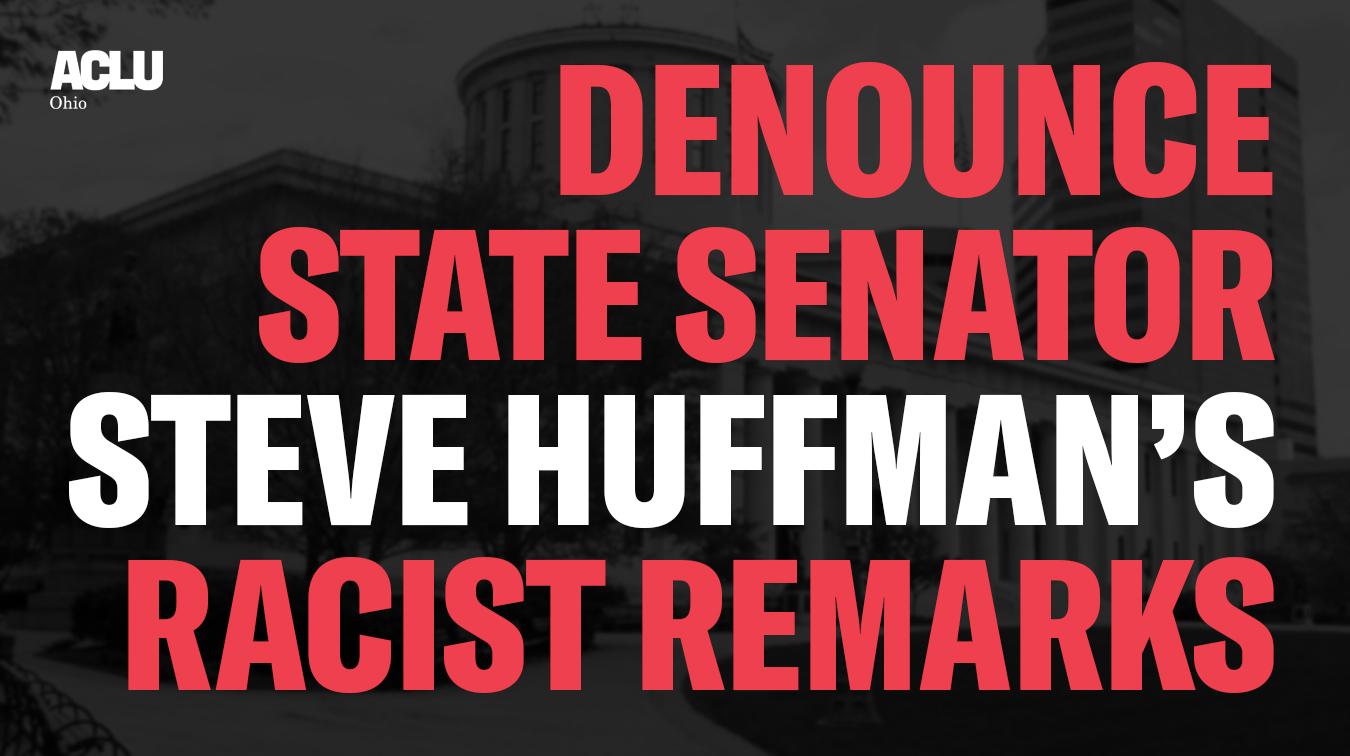 Denounce State Senator Steve Huffman's Racist Remarks