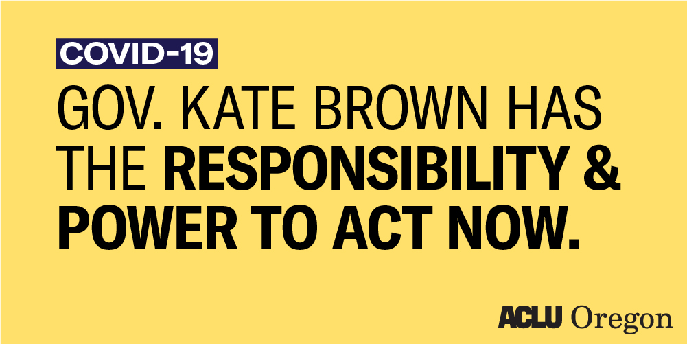 Governor Kate Brown Has the Responsibility & Power to Act Now