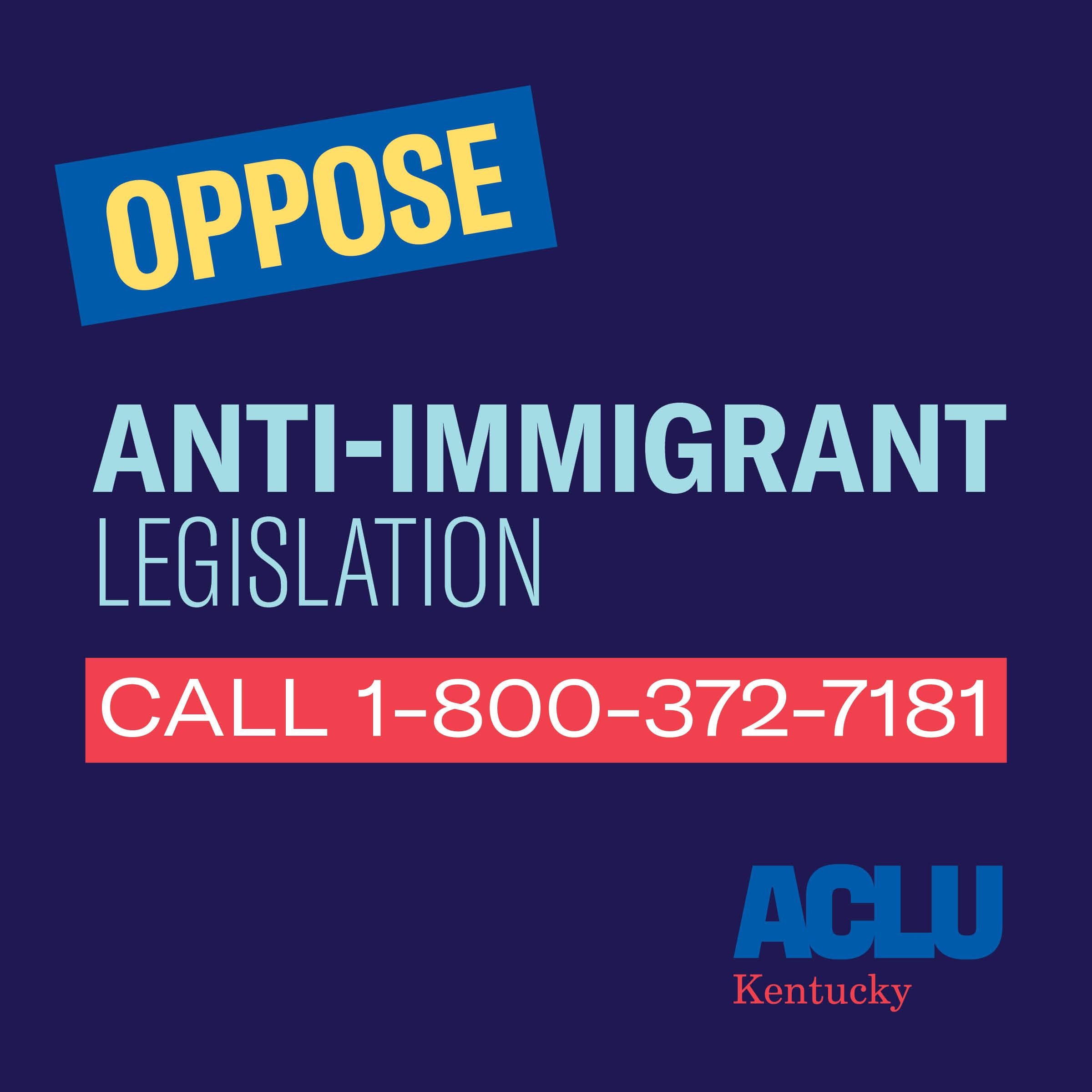 Oppose Anti-Immigrant Legislation