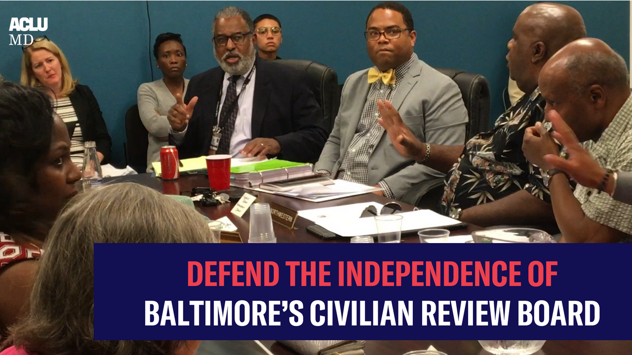 DEFEND THE INDEPENDENCE OF BALTIMORE'S CIVILIAN REVIEW BOARD