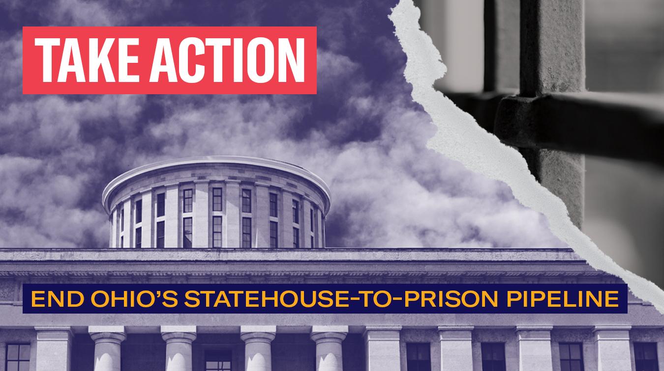 Take Action - End Ohio's Statehouse-to-Prison Pipeline