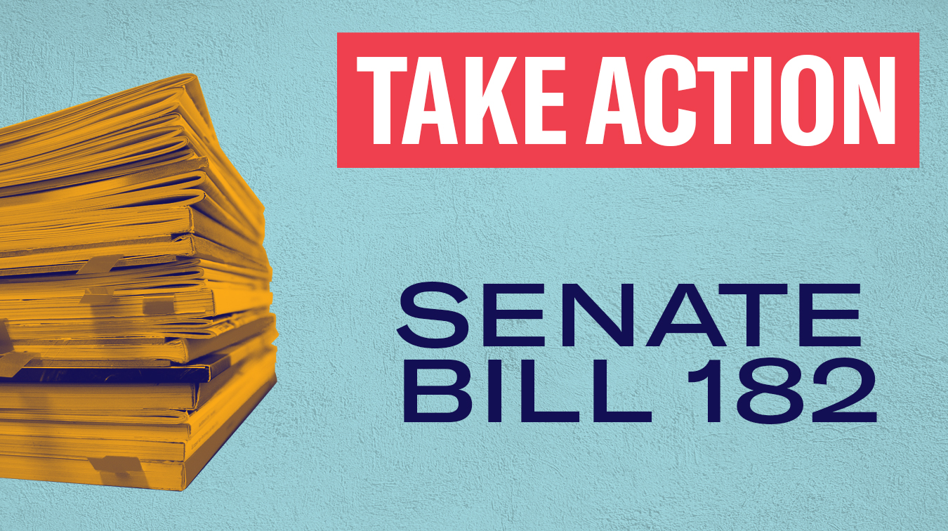 Take Action - Senate Bill 182 - with a stack of papers with an orange color overlay on a textured azure background