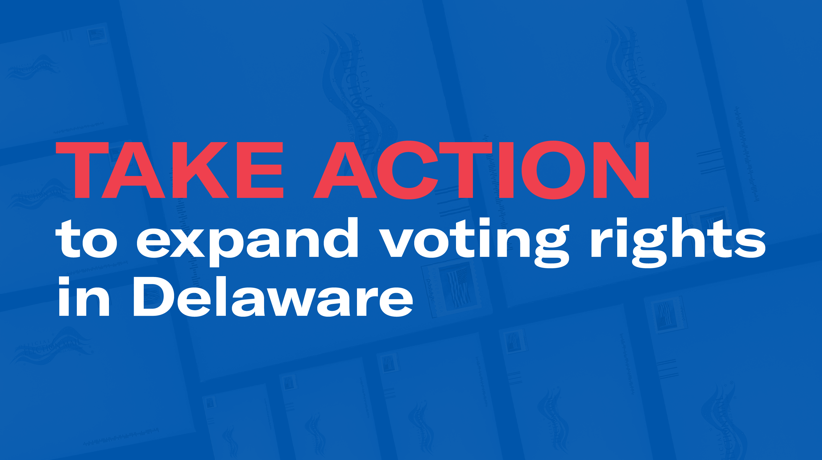 Take action to expand access to voting in Delaware