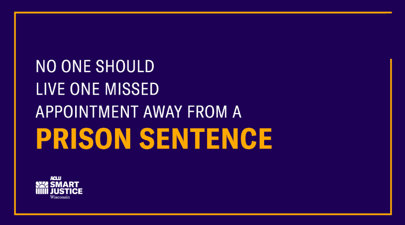 No one should live one missed appointment away from a prison sentence.