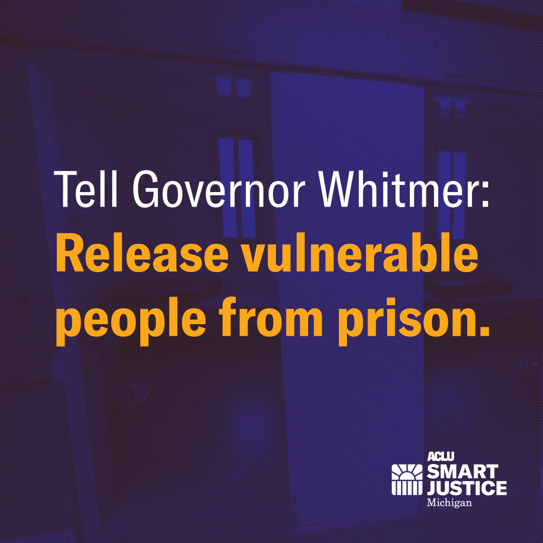 Tell Governor Whitmer to release vulnerable people from prison