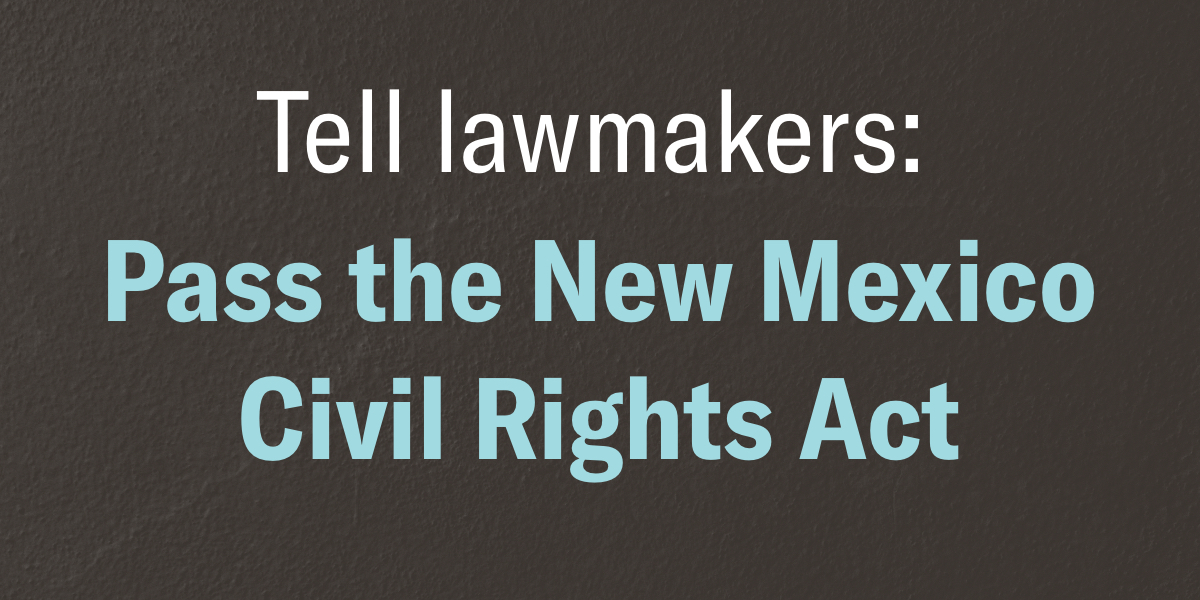 Tell lawmakers: Pass the New Mexico Civil Rights Act