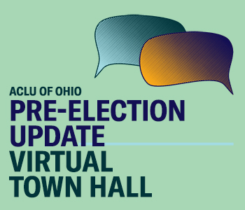 ACLU of Ohio Pre-Election Update Virtual Town Hall