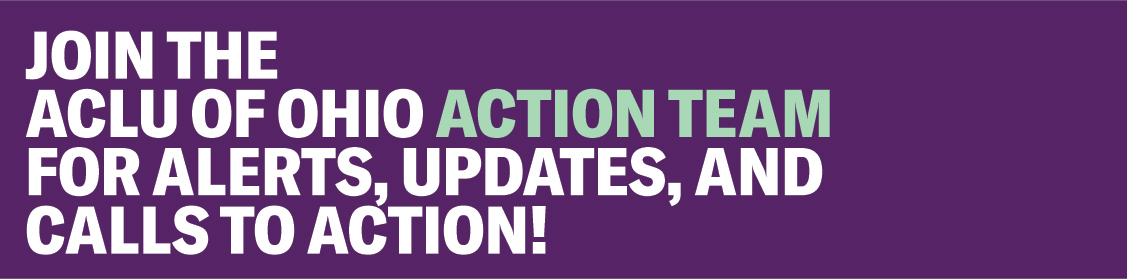 Join the ACLU of Ohio Action Team for alerts, updates, and calls to action!