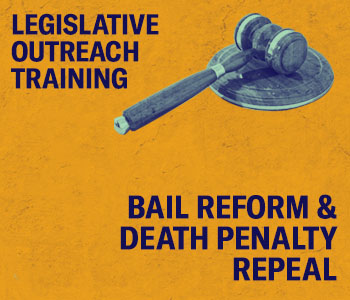Legislative Outreach Training Bail Reform And Death Penalty Repeal